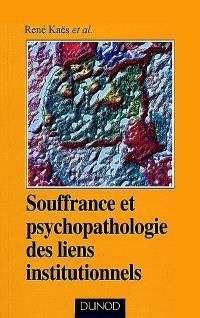 Souffrance et psychopathologie des liens institutionnels : éléments de la pratique psychanalytique en institution