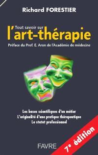 Tout savoir sur l'art-thérapie : les bases scientifiques d'un métier, l'originalité d'une pratique thérapeutique, le statut professionnel