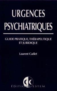 Urgences psychiatriques : guide pratique, thérapeutique et juridique
