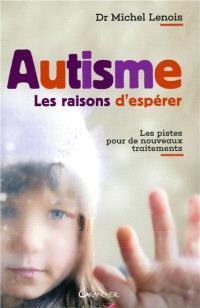 Autisme : les raisons d'espérer : les pistes pour de nouveaux traitements