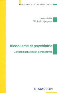 Alcoolisme et psychiatrie : données actuelles et perspectives