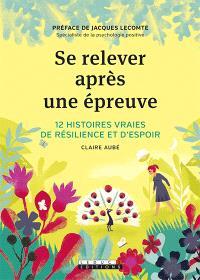 Se relever après une épreuve : 12 histoires vraies de résilience et d'espoir