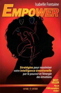 Empower  : stratégies pour maximiser votre intelligence émotionnelle par le pouvoir de l'énergie des émotions