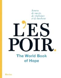 L'espoir : source de succès, de résilience et de bonheur : the world book of hope