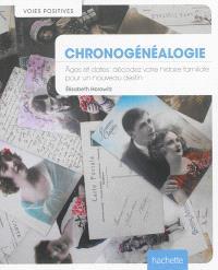 La chronogénéalogie : âges et dates : décodez votre histoire familiale