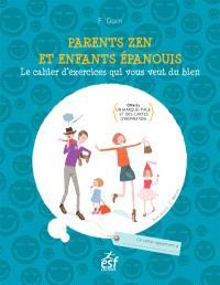 Parents zen et enfants épanouis : le cahier d'exercices qui vous veut du bien