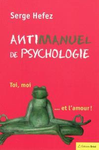 Antimanuel de psychologie : toi, moi... et l'amour