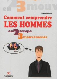 Comment comprendre les hommes en 2 temps 3 mouvements : à travers les gestes et les mots