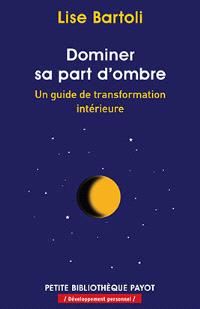 Dominer sa part d'ombre : un guide de transformation intérieure