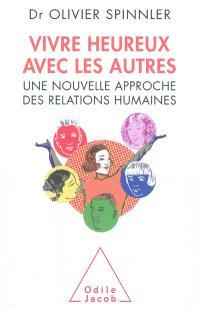 Vivre heureux avec les autres : une nouvelle approche des relations humaines