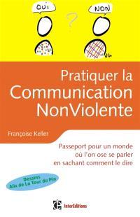 Pratiquer la communication non violente au quotidien : choisir d'être vrai et bienveillant avec soi et avec les autres