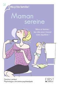 Maman sereine : mère et femme : les clés pour trouver votre équilibre