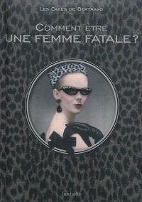 Comment être une femme fatale ?