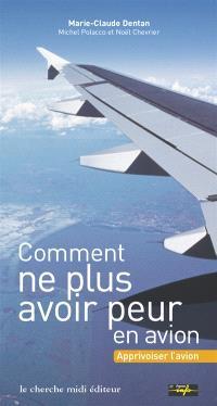 Comment ne plus avoir peur en avion : apprivoiser l'avion