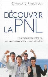 Découvrir la PNL : pour améliorer votre vie, vos relations et votre communication