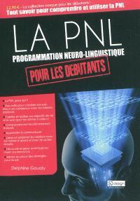 La PNL, programmation neuro-linguistique, pour les débutants