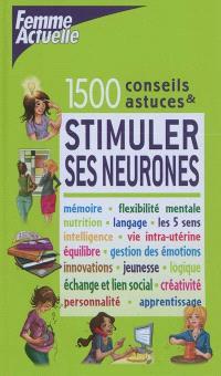 Stimuler ses neurones : 1.500 conseils & astuces