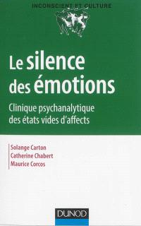 Le silence des émotions : clinique psychanalytique des états vides d'affect