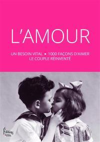 L'amour : un besoin vital, 1.000 façons d'aimer, le couple réinventé