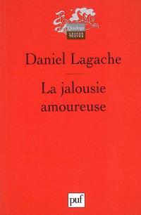 La jalousie amoureuse : psychologie descriptive et psychanalyse