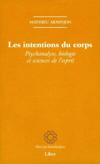 Les intentions du corps  : psychanalyse, biologie et sciences de l'esprit