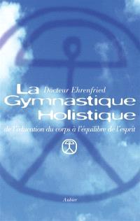 La gymnastique holistique : de l'éducation du corps à l'équilibre de l'esprit