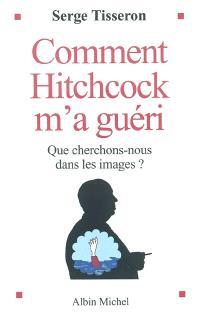 Comment Hitchcock m'a guéri : que cherchons-nous dans les images ?