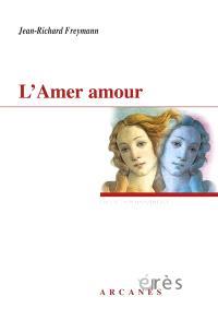 L'amer amour, l'a-mère (amourre) : huit versions
