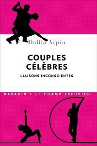 Couples célèbres : liaisons inconscientes