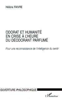 Odorat et humanité en crise à l'heure du déodorant parfumé : pour une reconnaissance de l'intelligence du sentir