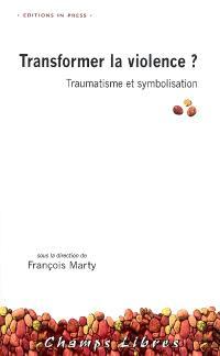 Transformer la violence ? : traumatisme et symbolisation