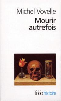 Mourir autrefois : attitudes collectives devant la mort aux XVIIe et XVIIIe siècles