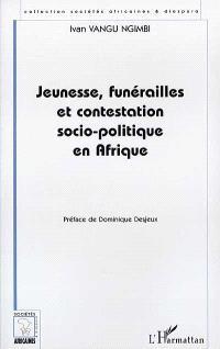 Jeunesse, funérailles et contestation socio-politique en Afrique : le cas de l'ex-Zaïre