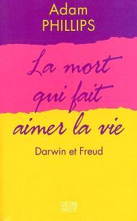 La mort qui fait aimer la vie : Darwin et Freud