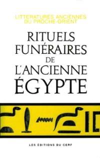 Rituels funéraires de l'ancienne Egypte : le rituel de l'embaumement, le rituel de l'ouverture de la bouche, les livres des respirations