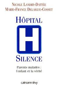 Hôpital silence : parents malades : l'enfant et la vérité