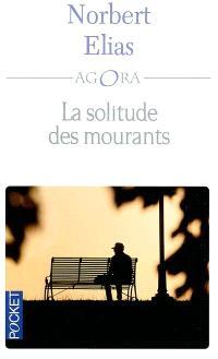 La solitude des mourants; Suivi de Vieillir et mourir : quelques problèmes sociologiques