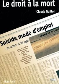Le droit à la mort : Suicide, mode d'emploi, ses lecteurs et ses juges