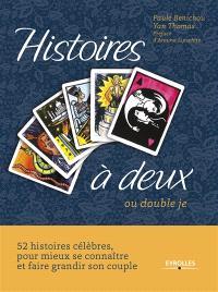 Histoires à deux ou Double je : 52 histoires célèbres pour mieux se connaître et faire grandir son couple
