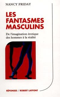 Les fantasmes masculins : de l'imaginaire érotique des hommes à la réalité