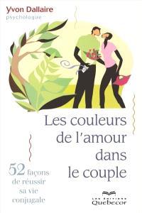 Les couleurs de l'amour dans le couple  : 52 nouvelles chroniques conjugales