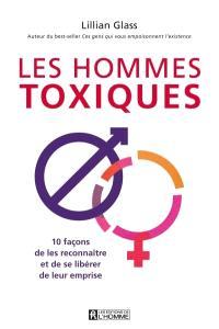 Les hommes toxiques  : 10 façons de les reconnaître et de se libérer de leur emprise