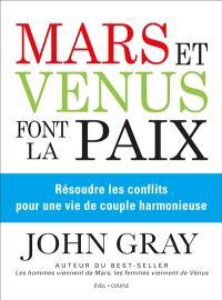 Mars et Vénus font la paix : résoudre les conflits pour une vie de couple harmonieuse