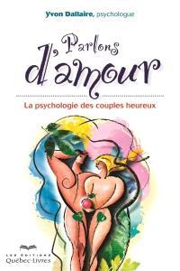 Parlons d'amour  : la psychologie des couples heureux
