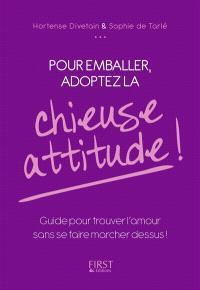 Pour emballer, adoptez la chieuse attitude ! : guide pour trouver l'amour sans se faire marcher dessus !