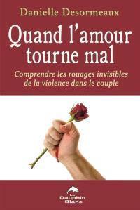 Quand l'amour tourne mal  : Comprendre les rouages invisibles de la violence dans le couple