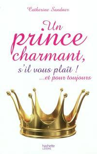 Un prince charmant, s'il vous plaît ! : et pour toujours
