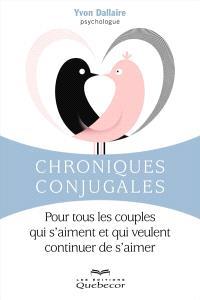 Chroniques conjugales  : pour tous les couples qui s'aiment et qui veulent continuer de s'aimer