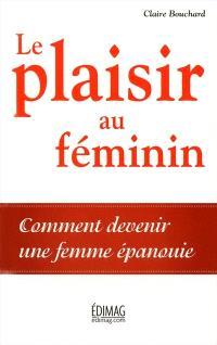 Le plaisir au féminin  : comment devenir une femme épanouie