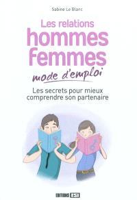 Les relations hommes femmes, mode d'emploi : les secrets pour mieux comprendre son partenaire